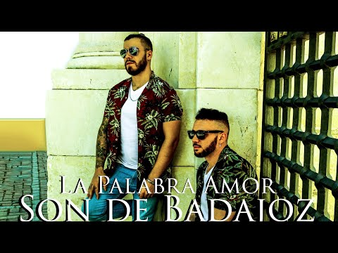 Son De Badajoz  La Palabra Amor - (Video Oficial)