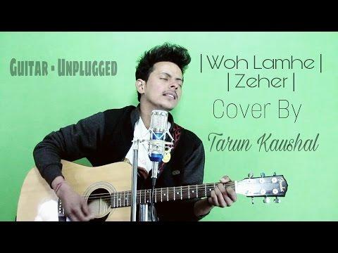 Woh Lamhe | Zeher | Atif Aslam | Cover By Tarun Kaushal