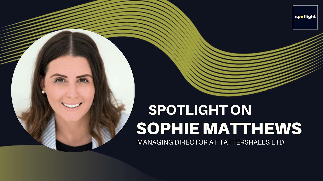 Sophie Matthews - MD at Tattershalls LTD