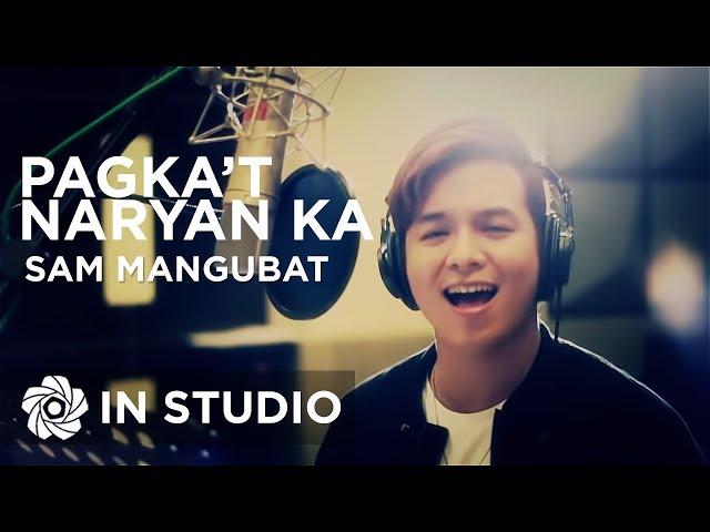 Sam Mangubat - Pagka't Nariyan Ka (In Studio) #1