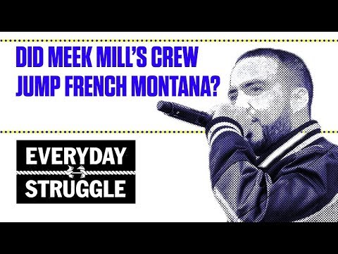 Did Meek Mill's Crew Jump French Montana? | Everyday Struggle