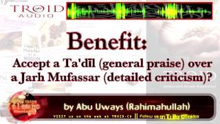 Benefit: Accept a Ta'dīl (praise) over a Jarh Mufassar (detailed criticism)?