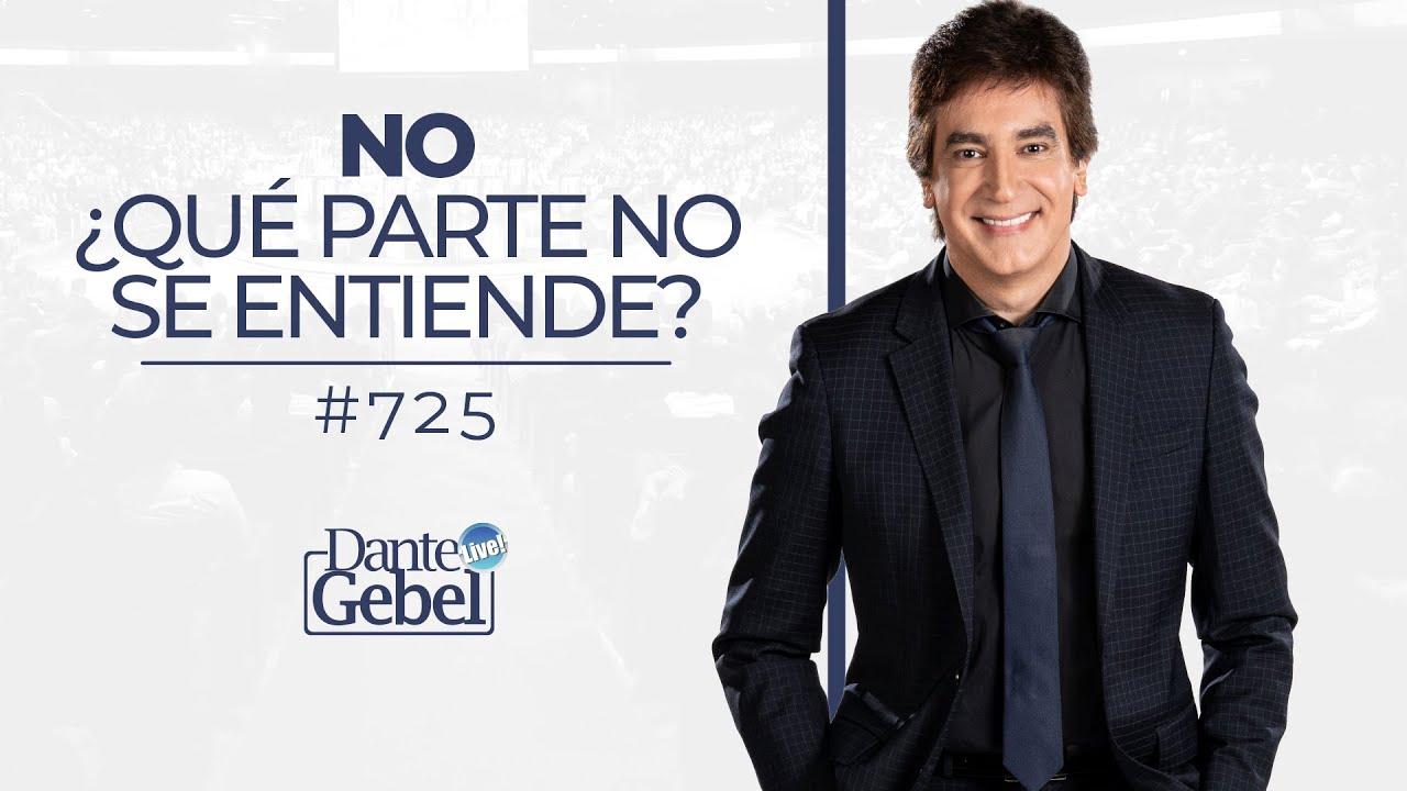 Dante Gebel #725   No ¿Qué parte no se entiende?