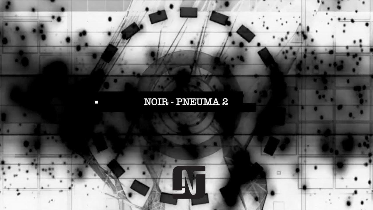 Noir - Pneuma 2 (Original Mix) - Noir Music