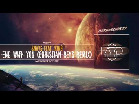 Snavs ft. KING - End With You Christian Reyes Remix