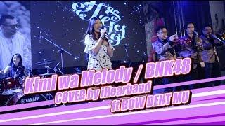 Kimi wa Melody เธอคือ…เมโลดี้ / BNK48 COVER by iHearband ft BOW DENT MU