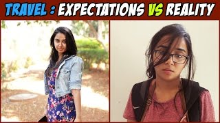 Travel: Expectation V/s Reality | MostlySane