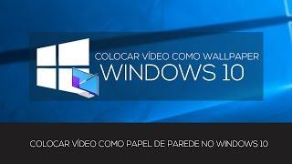 COLOCAR VÍDEO COMO  WALLPAPER NO WINDOWS 10
