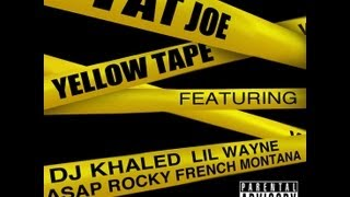 [HQ Download] Fat Joe - Yellow Tape feat. DJ Khaled, Lil Wayne, A$AP Rocky, & French Montana