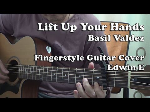 Lift Up Your Hands (Basil Valdez) | Fingerstyle Guitar Cover (Free ...