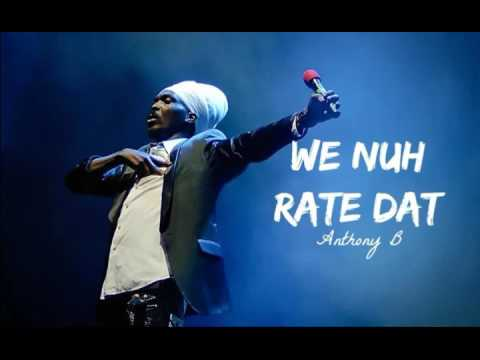 Anthony B - We Nuh Rate Dat
