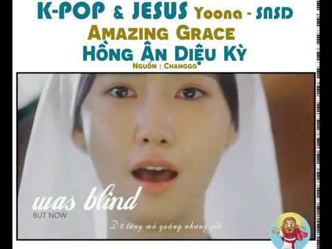 Vietsub Amazing Grace – Yoona SNSD – Hồng ân diệu kỳ – Kpop & Jesus
