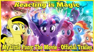 Reacting is Magic: My Little Pony: The Movie - Official Trailer Blind Reaction