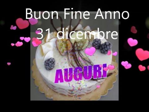 Buon Fine Anno 31 Dicembre Buongiorno Auguri Buona Vita E Buon Fine Anno Youtube
