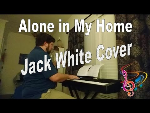 Alone in My Home - Solo Piano (Jack White cover)