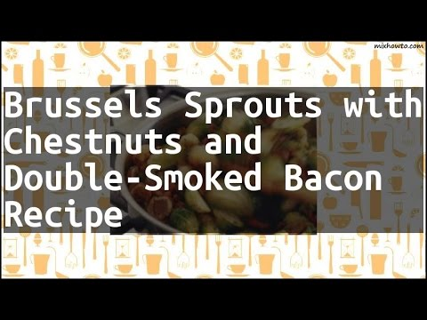Recipe Brussels Sprouts With Chestnuts And Double-Smoked Bacon Recipe