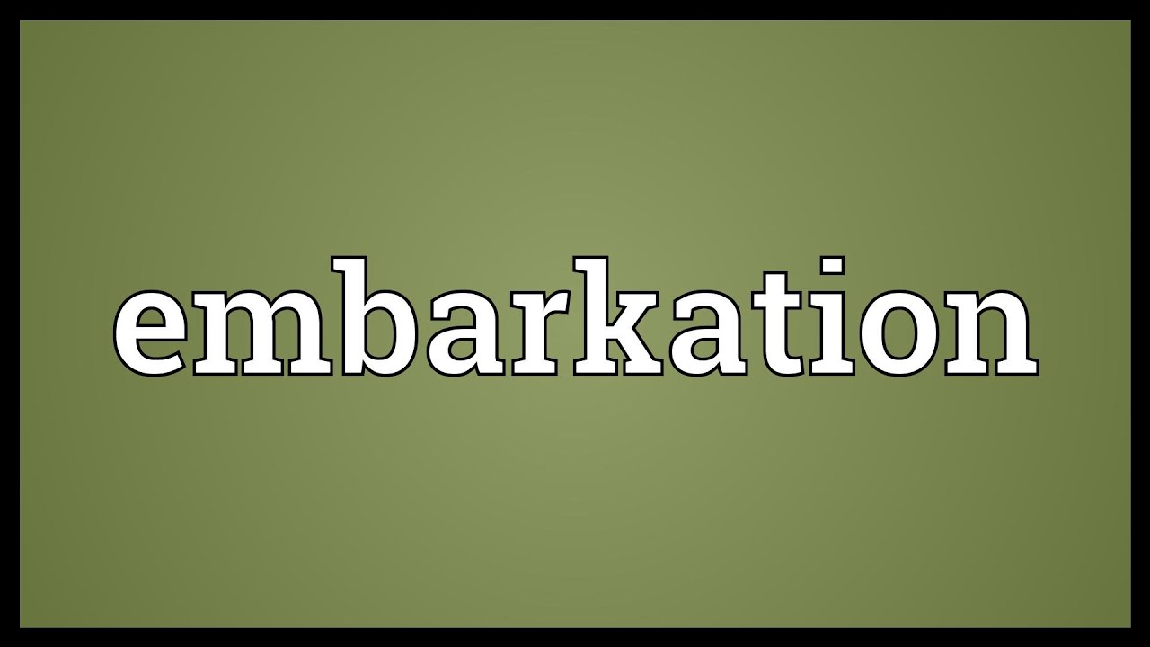 Embarkation Meaning Youtube