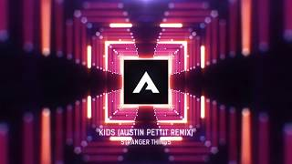 Stranger Things - Kids (Austin Pettit Remix)