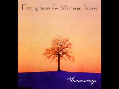 Flowing Tears & Withered Flowers -... And I Drown...