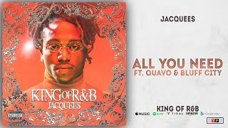 Jacquees - All You Need Ft. Quavo & Bluff City (King of R&B)