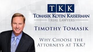 Tomasik Kotin Kasserman, LLC Video - Timothy Tomasik: Why Choose the Attorneys at TKK?
