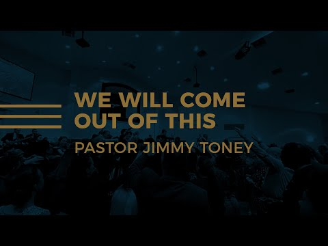 We Will Come Out Of This / Pastor Jimmy Toney