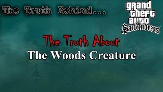 GTA San Andreas - The Truth Behind The Truth About The Woods Creature