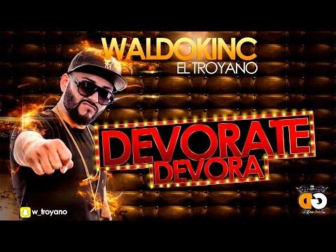 Waldokinc El Troyano- Devorate Devora