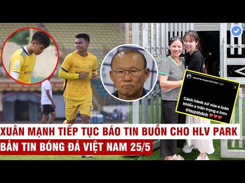 VN Sports 25/5 | Văn Đức - Xuân Mạnh Báo Tin Dữ Với HLV Park, Bạn Gái Về Ra Mắt Mẹ Quang Hải