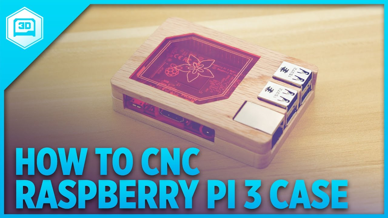 How to CNC – Raspberry Pi 3 Case