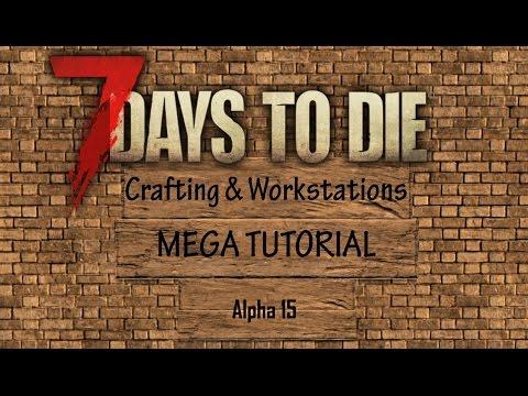 7 Days to Die (A15) - Crafting & Workstations Mega Tutorial!