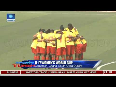 Cameroon, Ghana, South Africa Qualify For U-17 Women's World Cup |Sports Tonight|