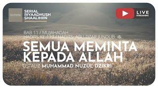 304. SEMUA BUTUH KEPADA ALLAH | Riyaadhush Shaalihiin - Ustadz Muhammad Nuzul Dzikri, Lc