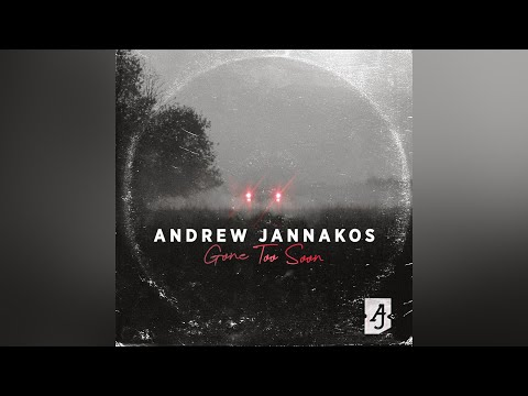 Andrew Jannakos - Gone Too Soon (Official Audio)