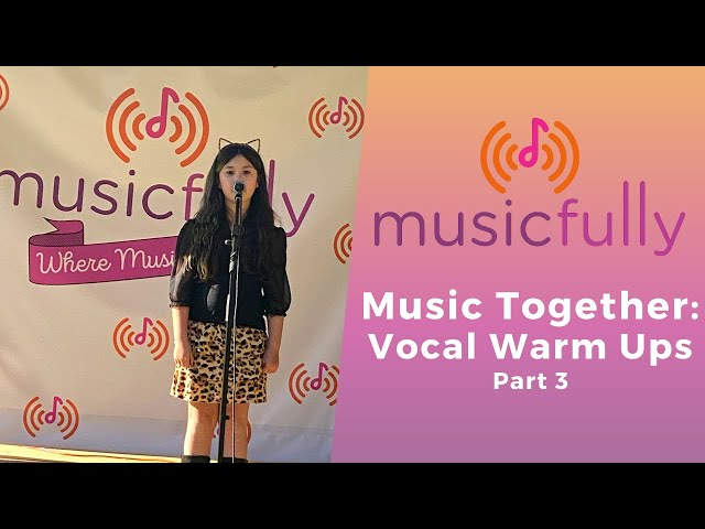 Musicfully - Music Together - Vocal Warm Ups Part 3 - How to Warm Up Your Voice