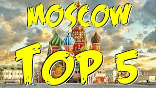 TOP 5 MUST SEE SIGHTS | MOSCOW, RUSSIA