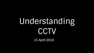 Understanding CCTV Systems [15 Apr 2016]