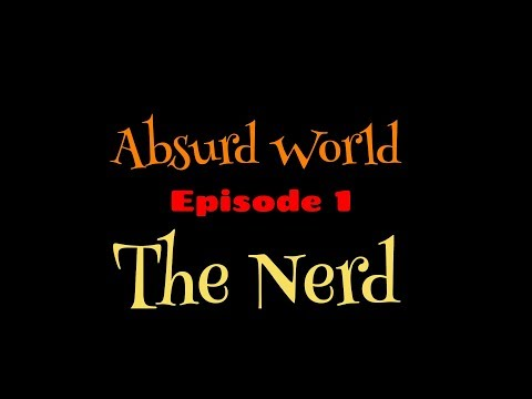 Absurd World Episode 1 - The Nerd (Rough Animator)