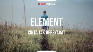 Download Mp3 Element - Cinta Tak Bersyarat  Lyrics