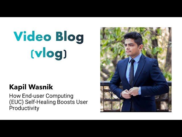 Video Blog (vlog) - How End-user Computing (EUC) Self-Healing Boosts User Productivity