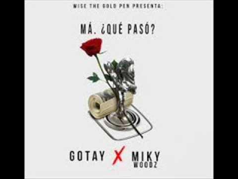 Gotay Ft. Miky Woodz - Má, Qué Pasó (Official Audio) Letra+Descarga