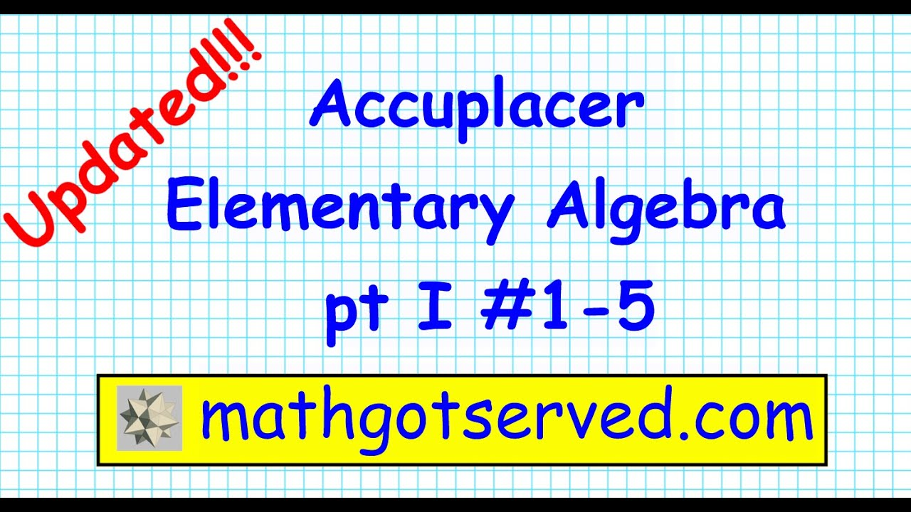 accuplacer elementary algebra part i  accuplacer elementary algebra part i 1 5