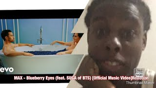 MAX - Blueberry Eyes (feat. SUGA of BTS) [Official Music Video]Reaction