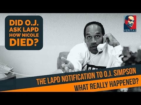 The LAPD Notification to O.J. Simpson : What Really Happened? Did OJ Ask LAPD How Nicole Was Killed?