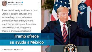 Familia LeBarón: Trump ofrece apoyo a México contra narcotráfico