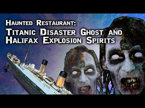 Haunted Restaurant: Titanic Disaster Ghost and Halifax Explosion Spirits - FREE MOVIE