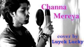 Channa Mereya-Ae Dil Hai Mushkil|Arijit Singh|Luyck Lucky Version|Pritam