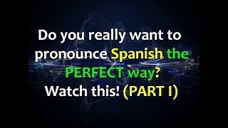 LEARN TO PRONOUNCE ANY SPANISH WORD IN ONE DAY!! (also watch PART 2)
