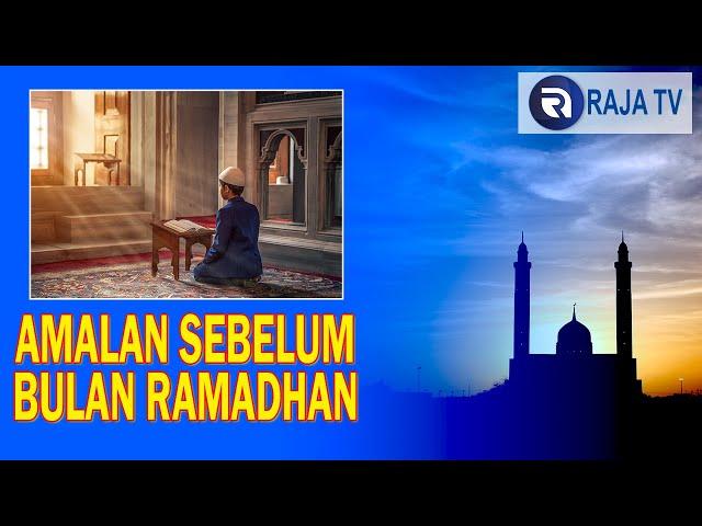 Informasi Islami - Amalan Yang Dapat Dilakukan Sebelum Bulan Ramadhan