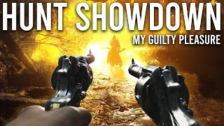 Hunt Showdown is my Guilty Pleasure...
